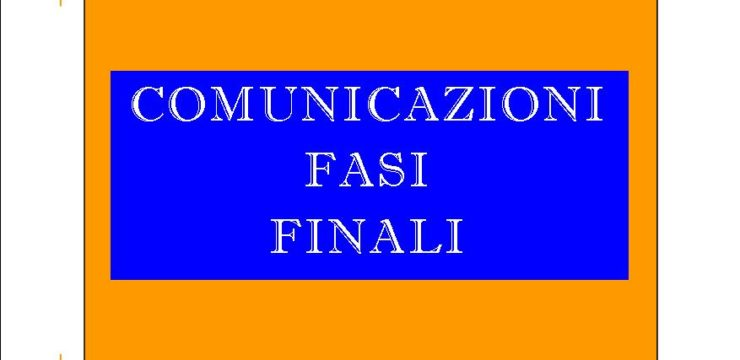 COMUNICAZIONI FASI FINALI